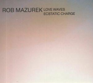 MAZUREK, Rob - Love Waves Ecstatic Charge