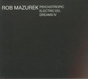 MAZUREK, Rob - Psychotropic Electric Eel Dreams IV
