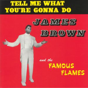 BROWN, James & THE FAMOUS FLAMES - Tell Me What You're Gonna Do