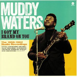 WATERS, Muddy - I Got My Brand On You: The 1956-1962 Studio Recordings