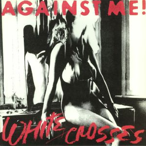 AGAINST ME! - White Crosses (reissue)