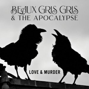 BEAUX GRIS GRIS - Love & Murder