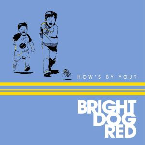 BRIGHT DOG RED - How's By You?