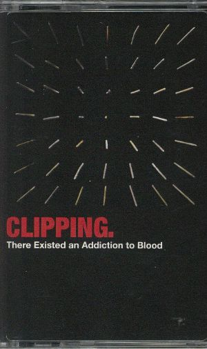 CLIPPING - There Existed An Addiction To Blood