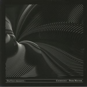 VARIOUS - Om Unit Presents: Cosmology Dark Matter