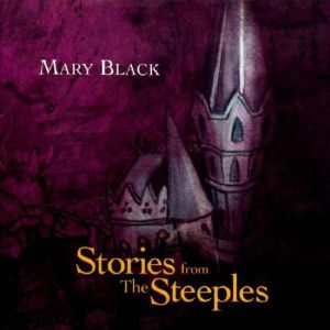 BLACK, Mary - Stories From The Steeples