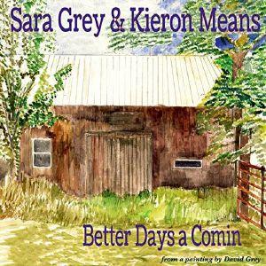 GREY, Sara/KIERON MEANS - Better Days A Comin