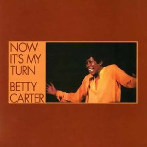 CARTER, Betty - Now It's My Turn