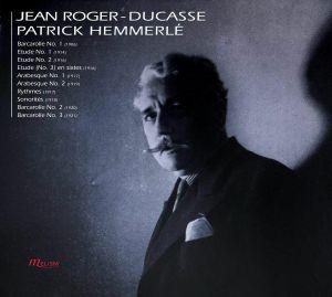 HEMMERLE, Patrick - Jean Roger-ducasse: Piano Works