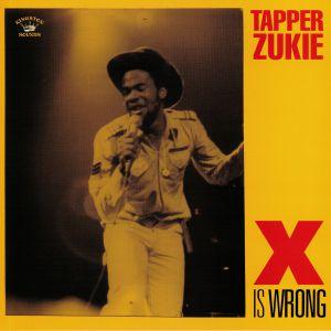 TAPPER ZUKIE - X Is Wrong