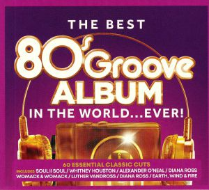VARIOUS - The Best 80s Groove Album In The World Ever!