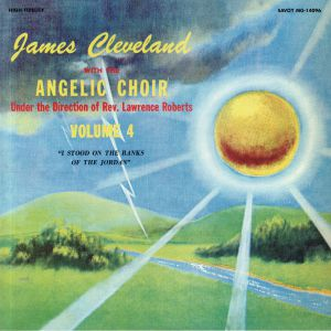 CLEVELAND, James/THE ANGELIC CHOIR - I Stood On The Banks Of Jordan Vol 4 (reissue)