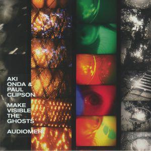 ONDA, Aki/PAUL CLIPSON - Make Visible The Ghosts