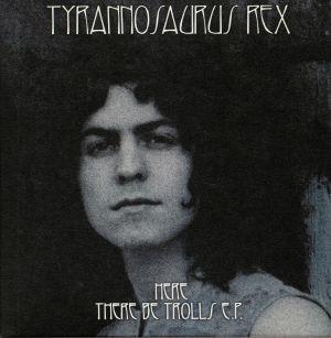 TYRANNOSAURUS REX - Here There Be Trolls EP