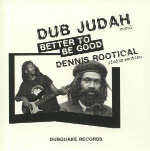 DUB JUDAH/DENNIS ROOTICAL - Better To Be Good