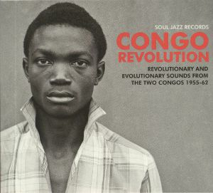 SOUL JAZZ RECORDS/VARIOUS - Congo Revolution: Revolutionary & Evolutionary Sounds From The Two Congos 1955-62