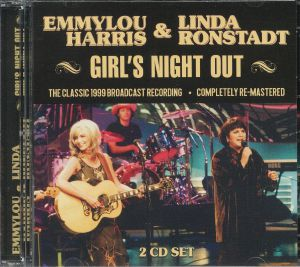 HARRIS, Emmylou/LINDA RONSTADT - Girl's Night Out: The Classic 1999 Broadcast Recording (remastered)