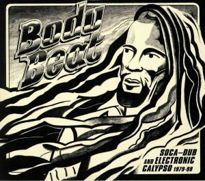 VARIOUS - Body Beat: Soca Dub & Electronic Calypso 1979-98