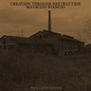 CREATION THROUGH DESTRUCTION/MAURIZIO BIANCHI - Nullification