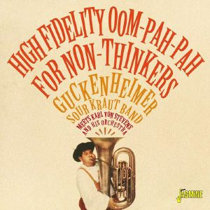 VARIOUS - High Fidelity Oom Pah Pah For Non Thinkers: Guckenheimer Sour Kraut Band Meets Karl Von Stevens & His Orchestra