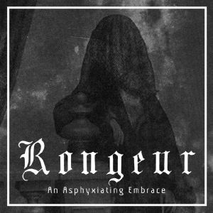 RONGEUR - An Asphyxiating Embrace