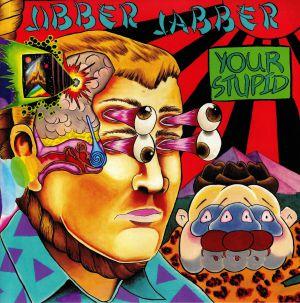 JIBBER JABBER - Your Stupid