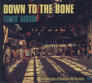 DOWN TO THE BONE - Funkin' Around: A Collection Of Remixes & Reworks