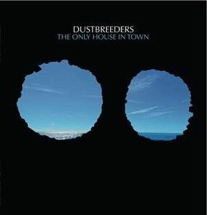 DUSTBREEDERS - The Only House In Town