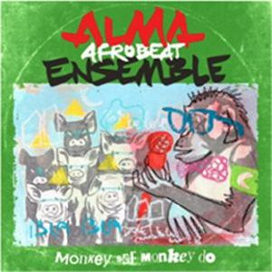 ALMA AFROBEAT ENSEMBLE - Monkey See Monkey Do