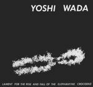 WADA, Yoshi - Lament For The Rise & Fall Of The Elephantine Crocodile