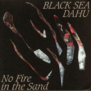 BLACK SEA DAHU - No Fire In The Sand