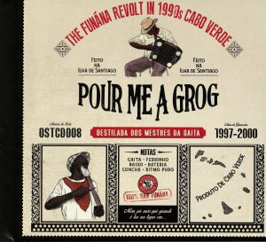 VARIOUS - Pour Me A Grog: The Funana Revolt In 1990's Cabo Verde