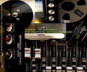 CLAUSSELL, Joaquin Joe - The Unofficial Edits & Overdubs Volume 2