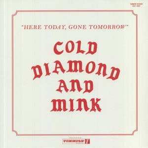 COLD DIAMOND & MINK - Here Today Gone Tomorrow (reissue)
