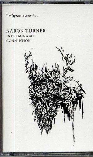 TURNER, Aaron - Interminable Conniption