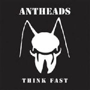 ANTHEADS - Think Fast