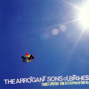ARROGANT SONS OF BITCHES - Three Cheers For Disappointment