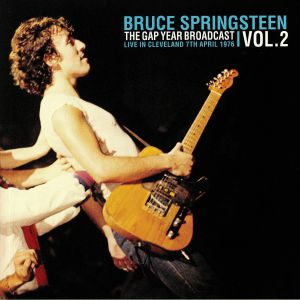 SPRINGSTEEN, Bruce - The Gap Year Broadcast Vol 2: Live In Cleveland 7th April 1976