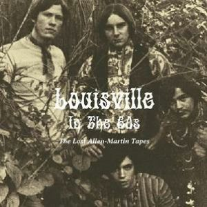VARIOUS - Louisville In The 60's: The Lost Allen Martin Tapes