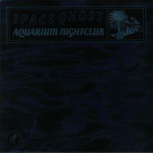 SPACE GHOST - Aquarium Nightclub