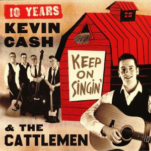CASH, Kevin/THE CATTLEMEN - Keep On Singin': 10 Years Kevin Cash & The Cattlemen