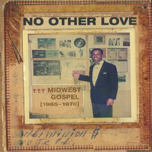 VARIOUS - No Other Love: Midwest Gospel 1965-1978