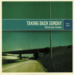 TAKING BACK SUNDAY - Tell All Your Friends (reissue)