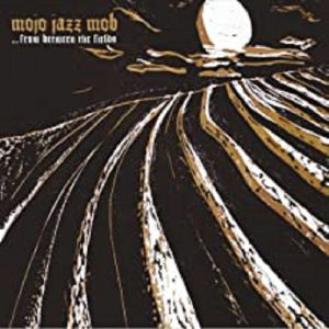 MOJO JAZZ MOB - From The Between The Fields