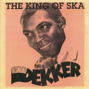 DEKKER, Desmond - The King Of Ska (reissue)