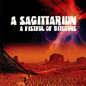 A SAGITTARIUN - A Fistful Of Bitcoins