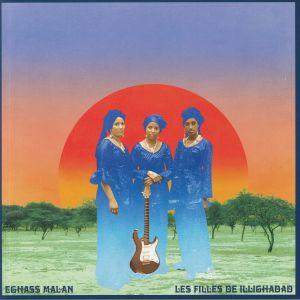 LES FILLES DE ILLIGHADAD - Eghass Malan (reissue)