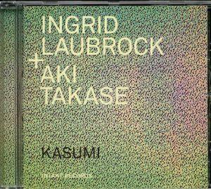 LAUBROCK, Ingrid/AKI TAKESE - Kasumi
