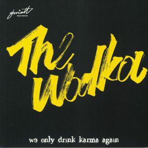 WODKA, The - We Only Drink Karma Again