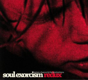 CHANCE, James/THE CONTORTIONS - Soul Exorcism Redux
